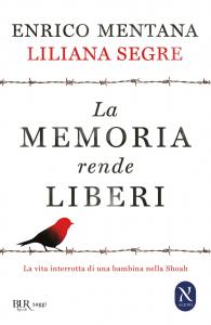 La memoria rende liberi : la vita interrotta di una bambina nella shoah / Enrico Mentana, Liliana Segre