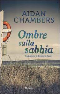 Ombre sulla sabbia / Aidan Chambers ; traduzione di Beatrice Masini