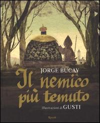 Il nemico più temuto / Jorge Bucay ; illustrazioni di Gusti