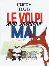 Le volpi non mentono mai / Ulrich Hub ; disegni di Heike Drewlow ; traduzione di Alessandra Valtieri