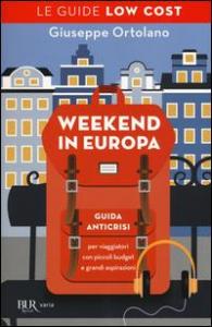 Weekend in Europa : guida anticrisi per viaggiatori con piccoli budget e grandi aspirazioni / Giuseppe Ortolano