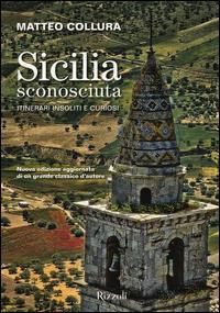 Sicilia sconosciuta : itinerari insoliti e curiosi / Matteo Collura ; fotografie di Melo Minnella