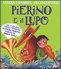 Pierino e il lupo / Vivian Lamarque, Pia Valentinis ; con il CD della favola musicale di Sergej Prokofiev narrata da Paolo Poli