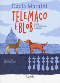 Telemaco e Blob : storia di un'amicizia randagia / Dacia Maraini ; illustrazioni di Pia Valentinis