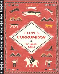 I lupi di Currumpaw / William Grill ; traduzione di Francesco Gulizia