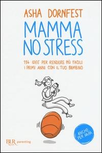 Mamma no stress : 134 idee per rendere più facili i primi anni con il tuo bambino / Asha Dornfest