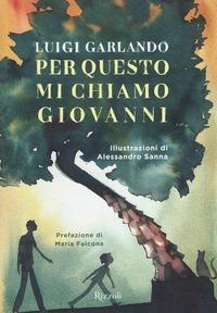 Per questo mi chiamo Giovanni / Luigi Garlando ; illustrazioni di Alessandro Sanna ; prefazione di Maria Falcone
