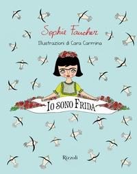 Io sono Frida / Sophie Faucher ; illustrazioni di Cara Carmina