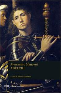 Adelchi / Alessandro Manzoni ; introduzione, cronologia, antologia critica e note di Alberto Giordano