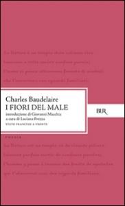 I fiori del male / Charles Baudelaire ; introduzione di Giovanni Macchia ; a cura di Luciana Frezza