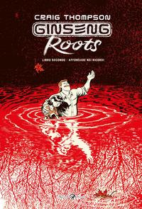 Ginseng Roots. Libro secondo, Affondare nei ricordi