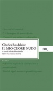 Il mio cuore nudo / Charles Baudelaire ; introduzione, traduzione e note di Nicola Muschitiello