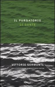 Il purgatorio di Dante / Vittorio Sermonti ; con la supervisione di Gianfranco Contini