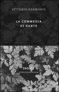 La Commedia di Dante : indice / Vittorio Sermonti ; a cura di Silvia De Laude