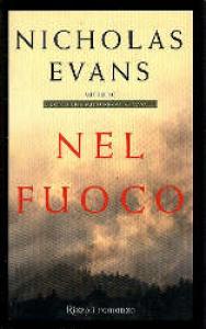 Nel fuoco / Nicholas Evans ; traduzione di Maria Nicola