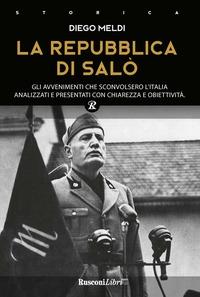 Repubblica di Salò. Gli avvenimenti che sconvolsero l'Italia analizzati e presentati con chiarezza e obiettività (La)