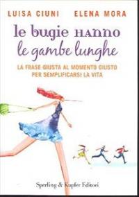 Le bugie hanno le gambe lunghe / Luisa Ciuni, Elena Mora