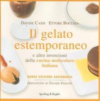 Il gelato estemporaneo e altre invenzioni della cucina molecolare italiana / Ettore Bocchia, Davide Cassi ; prefazione di Davide Paolini