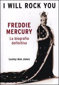 I. will rock you : Freddie Mercury, la biografia definitiva / Lesley-Ann Jones
