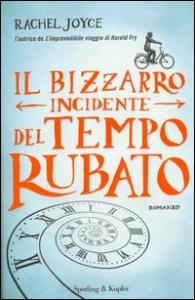 Il bizzarro incidente del tempo rubato / Rachel Joyce ; traduzione di Ada Arduini
