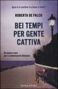 Bei tempi per gente cattiva / Roberta De Falco