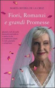 Fiori, romanzi e grandi promesse / Marta Rivera de la Cruz ; traduzione di Simona Geroldi