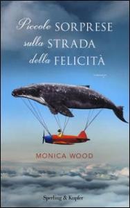 Piccole sorprese sulla strada della felicità / Monica Wood ; traduzione di Federica e Stefania Merani