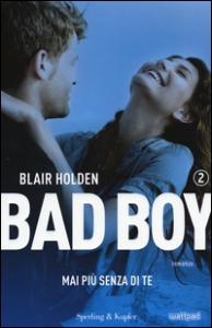 Bad boy. [2]: Mai più senza di te
