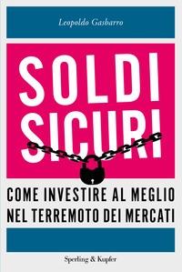 Soldi sicuri / Leopoldo Gasbarro ; prefazione di Nicola Porro