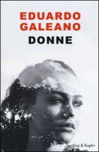 Donne / Eduardo Galeano ; traduzione di Marcella Trambaioli