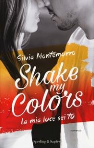 Shake my colors. La mia luce sei tu