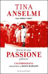 Storia di una passione politica / Tina Anselmi con Anna Vinci ; prefazione di Dacia Maraini