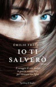 Io ti salverò / Émilie Frèche ; traduzione di Marina Karam