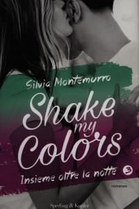 Shake my colors. Insieme oltre la notte