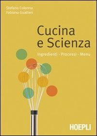 Cucina e scienza : ingredienti, processi, menù / Stefano Colonna, Fabiano Guatteri
