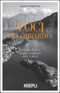 Voci di Lombardia : scrittori, dialetti, luoghi e tradizioni dalla A alla Z / Franco Brevini