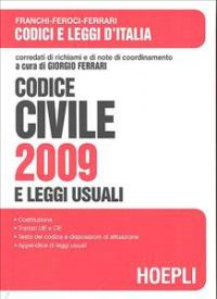 Codice civile [2009] : Costituzione della Repubblica italiana, trattato sull'Unione europea, trattato istitutivo della Comunità europea, carta dei diritti fondamentali dell'Unione europea, appendice di leggi usuali, indici sommario, cronologico e anali