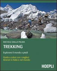 Trekking : esplorare il mondo a piedi : [guida a colori con i migliori itinerari in Italia e nel mondo] / Michele Dalla Palma