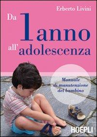 Da 1 anno all'adolescenza : manuale di manutenzione del bambino / Erberto Livini
