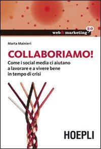 Collaboriamo! : come i social media ci aiutano a lavorare e a vivere bene in tempo di crisi / Marta Mainieri
