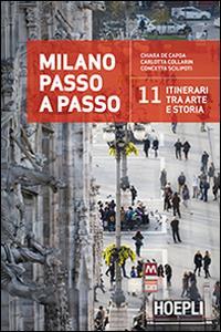 Milano passo passo : 11 itinerari tra arte e storia / Chiara De Capoa, Carlotta Collarin, Concetta Scilipoti