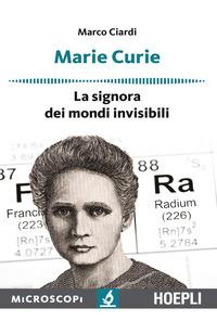 Marie Curie : la signora dei mondi invisibili / Marco Ciardi