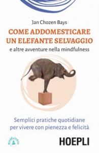 Come addomesticare un elefante selvaggio e altre avventure nella mindfulness