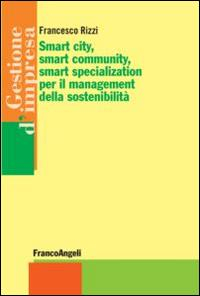 Smart city, smart community, smart specialization per il management della sostenibilità