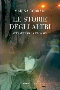 Le storie degli altri : attraverso la cronaca / Marina Corradi