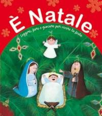 E' Natale : leggere, fare e giocare per vivere la festa / testo di Marsilio Parolini ; illustrazioni di Sara Benacino