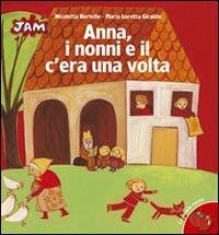 Anna, i nonni e il c'era una volta / illustrazioni di Nicoletta Bertelle ; testo di Maria Loretta Giraldo