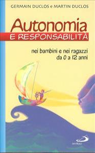 Autonomia e responsabilità : nei bambini e nei ragazzi da 0 a 12 anni / Germain Duclos e Martin Duclos