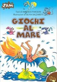 Giochi al mare / testi di Marsilio Parolini ; illustrazioni di Silvia Balzaretti
