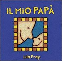 Il mio papà / Lila Prap